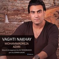 پخش و دانلود آهنگ وقتی نخوای از محمد رضا آذری